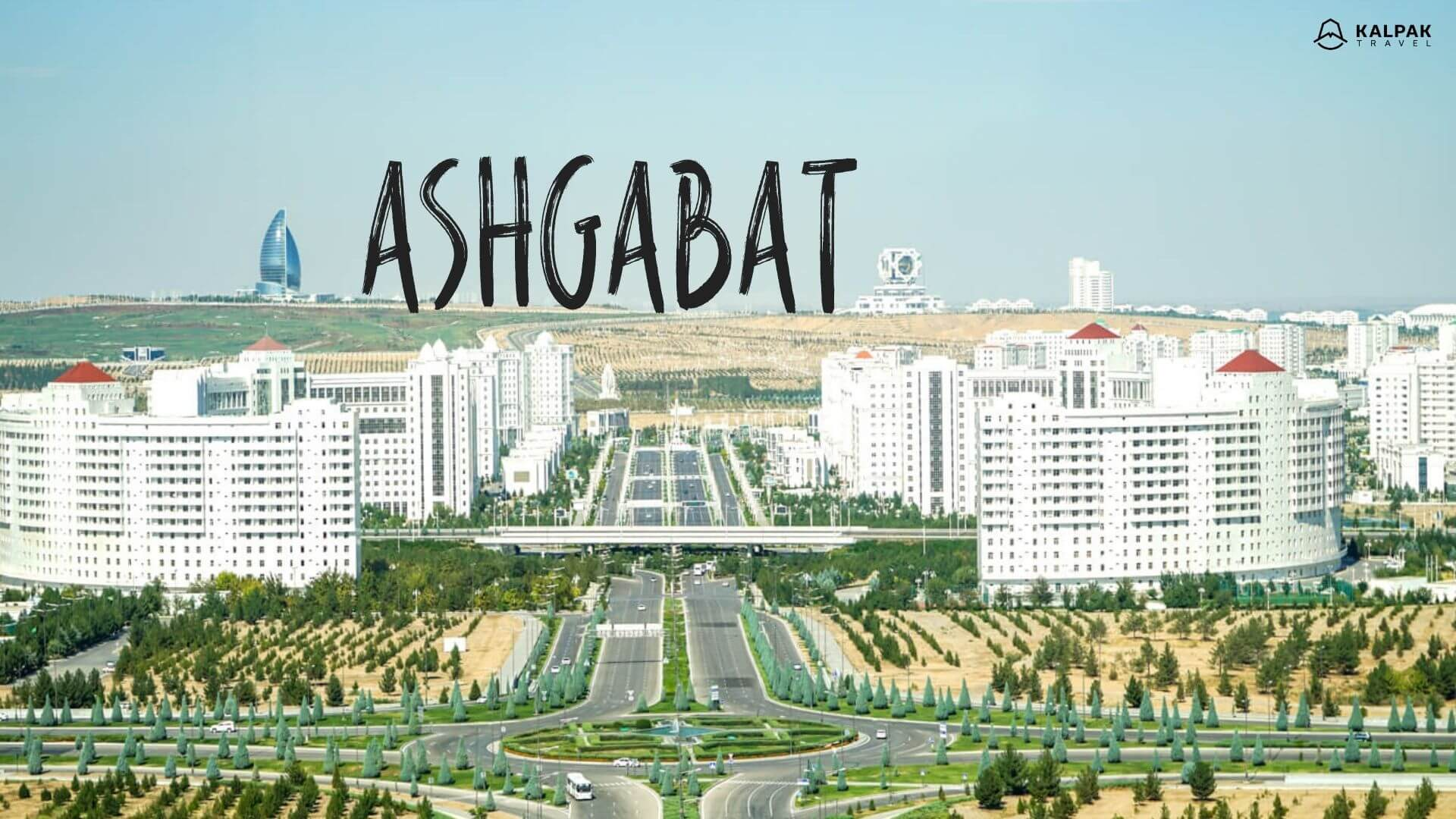 Ashgabat - Top Places to See